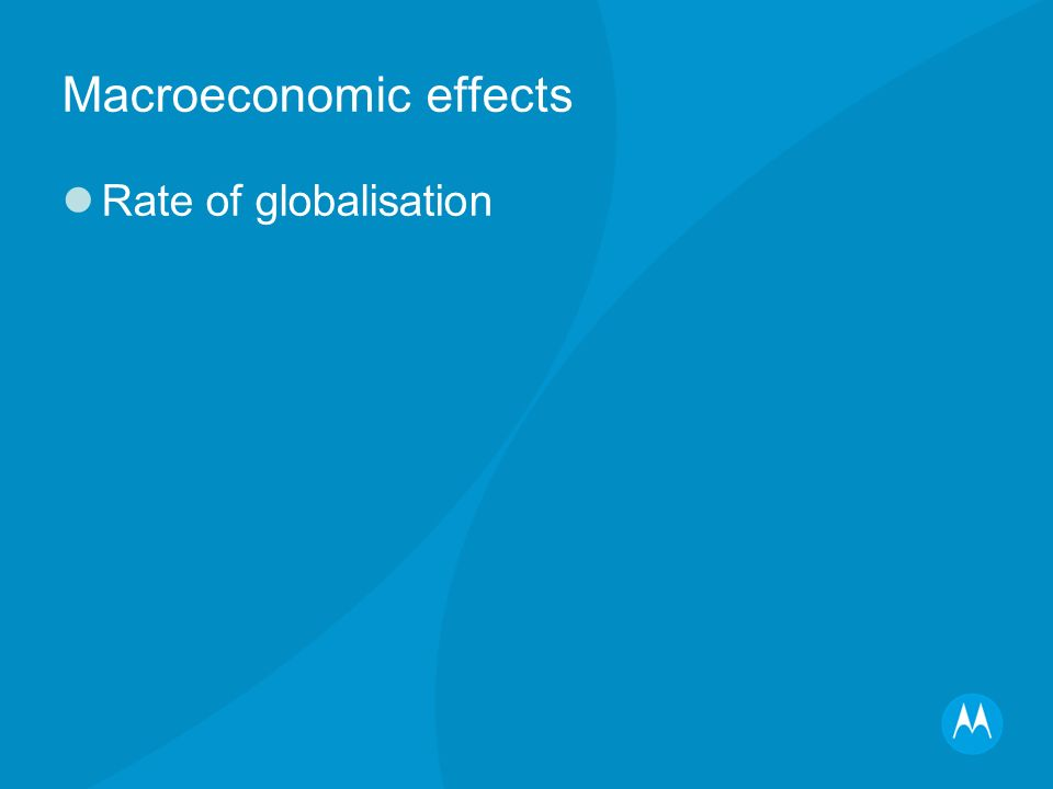Macroeconomic effects Rate of globalisation