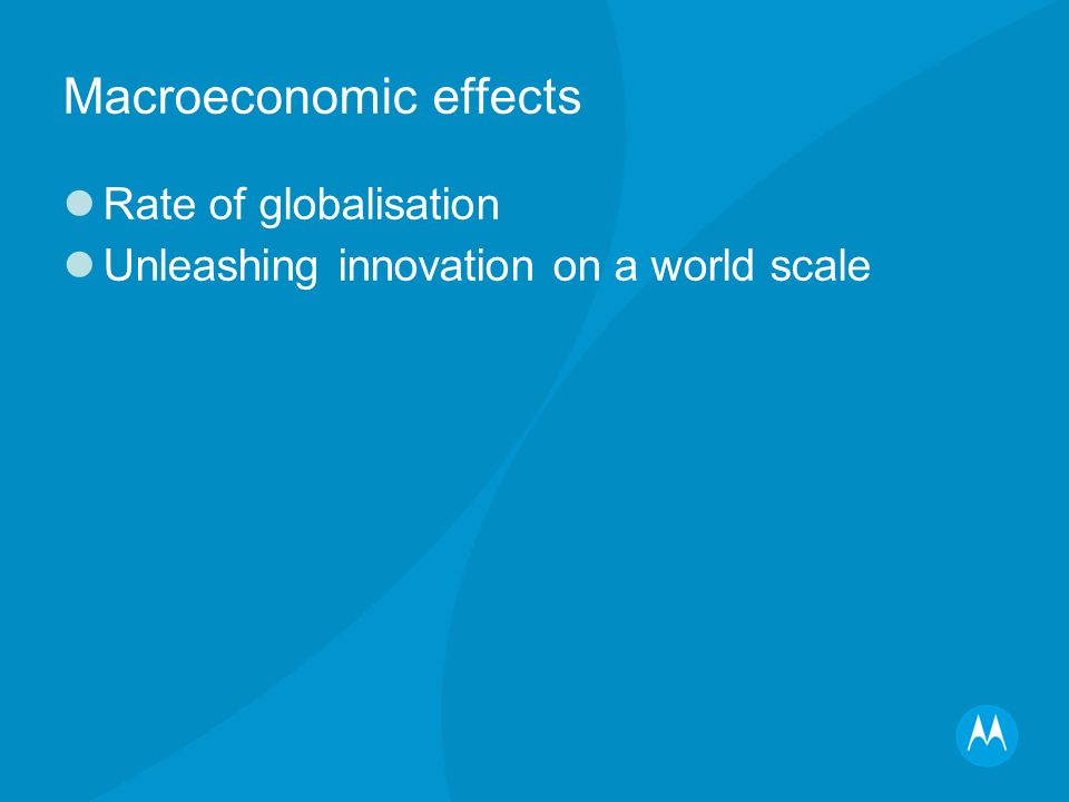 Macroeconomic effects Rate of globalisation Unleashing innovation on a world scale