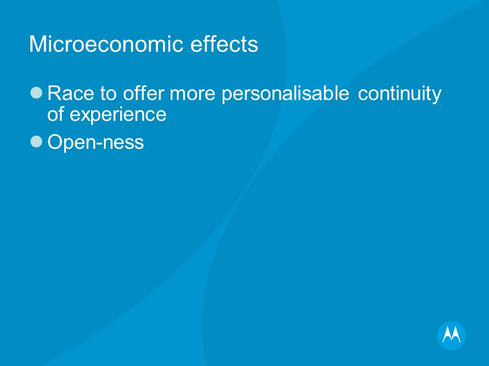 Microeconomic effects Race to offer more personalisable continuity of experience Open-ness