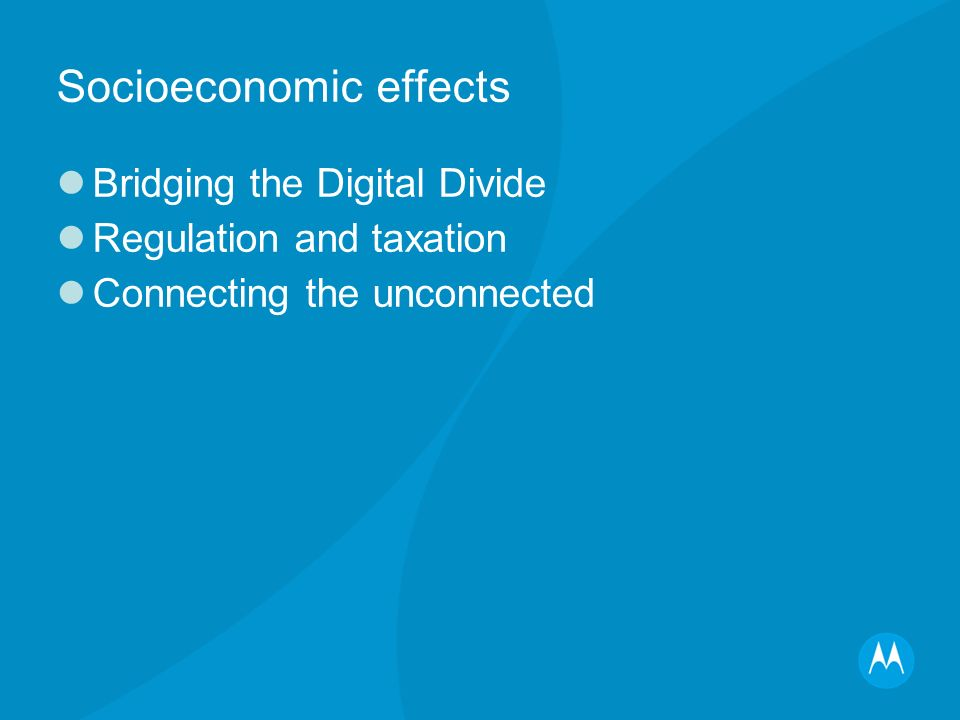 Socioeconomic effects Bridging the Digital Divide Regulation and taxation Connecting the unconnected