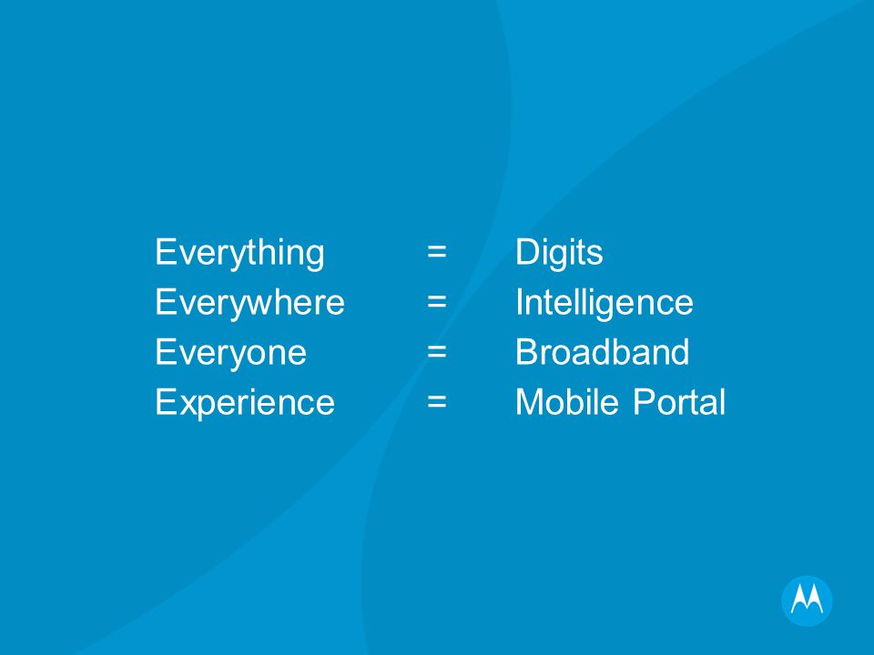 Everything=Digits Everywhere=Intelligence Everyone=Broadband Experience=Mobile Portal