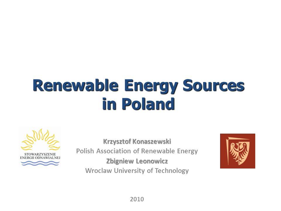Renewable Energy Sources in Poland Krzysztof Konaszewski Polish Association of Renewable Energy Zbigniew Leonowicz Wroclaw University of Technology 2010