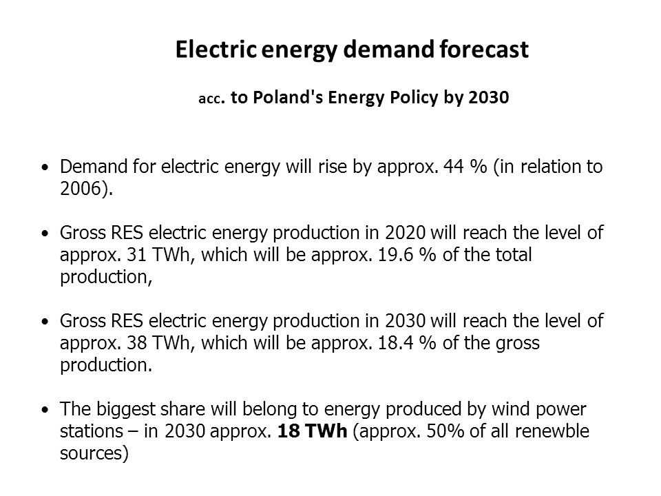Electric energy demand forecast acc. to Poland's Energy Policy by 2030 Demand for electric energy will rise by approx. 44 % (in relation to 2006). Gro