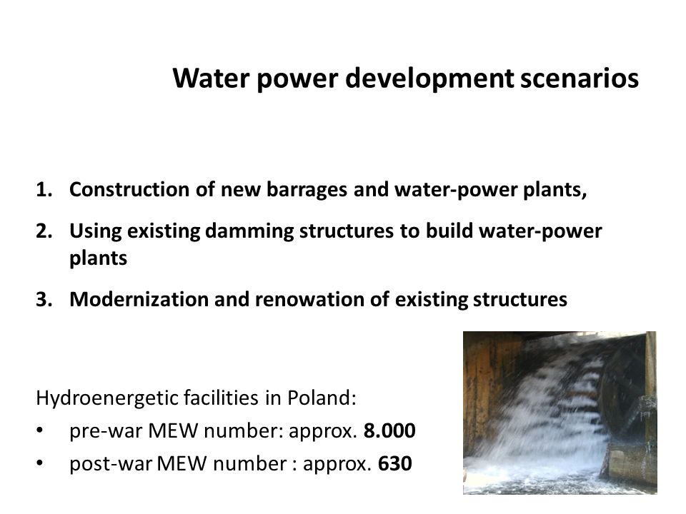 Water power development scenarios 1. Construction of new barrages and water-power plants, 2. Using existing damming structures to build water-power pl