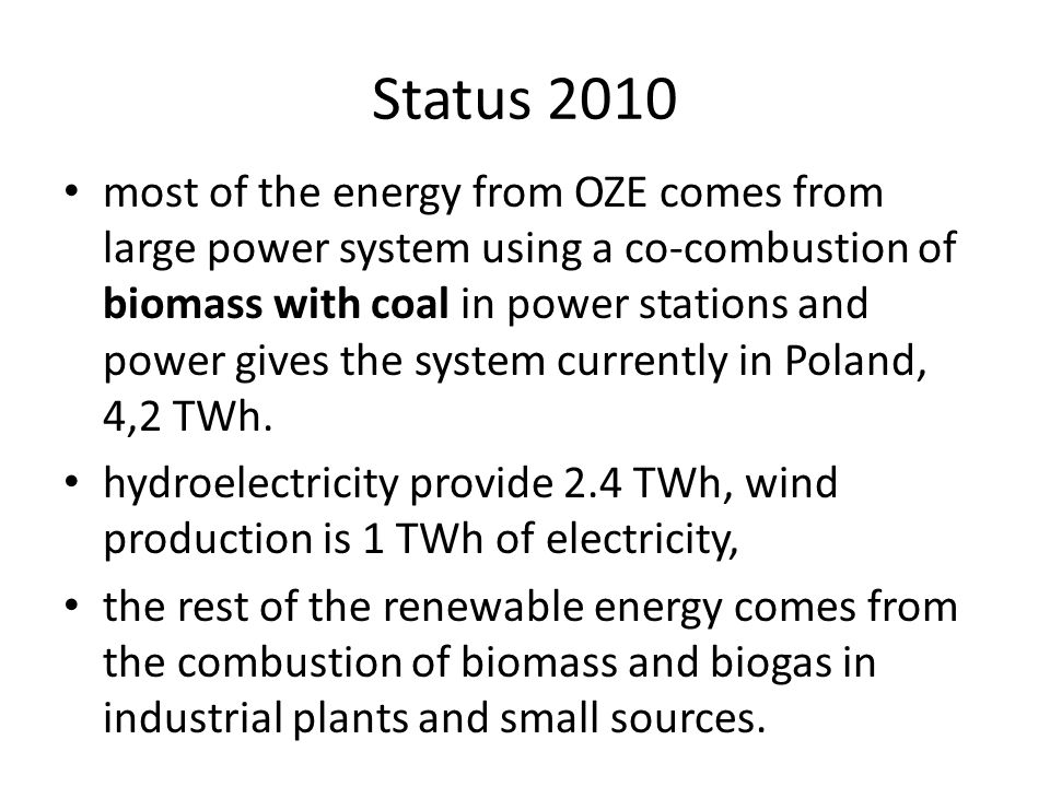 Status 2010 most of the energy from OZE comes from large power system using a co-combustion of biomass with coal in power stations and power gives the system currently in Poland, 4,2 TWh.