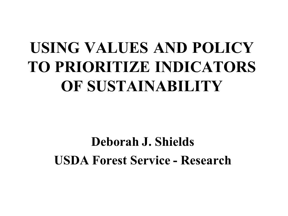 USING VALUES AND POLICY TO PRIORITIZE INDICATORS OF SUSTAINABILITY Deborah J.