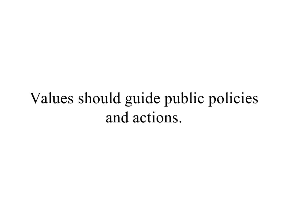 Values should guide public policies and actions.