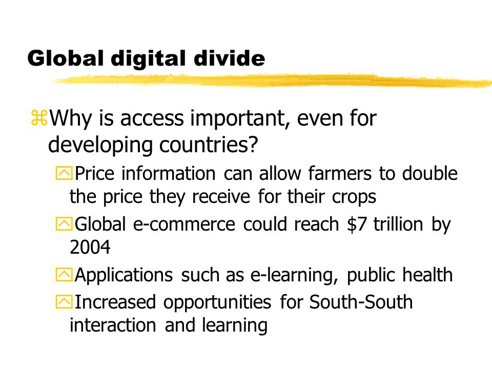 Global digital divide zWhy is access important, even for developing countries.