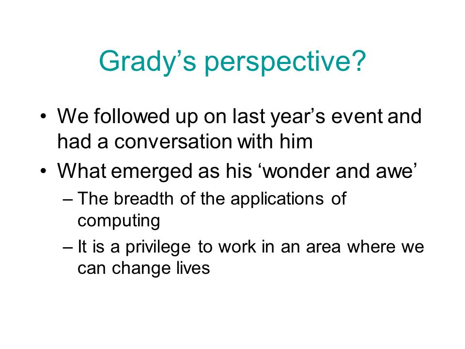 Gradys perspective? We followed up on last years event and had a conversation with him What emerged as his wonder and awe –The breadth of the applicat