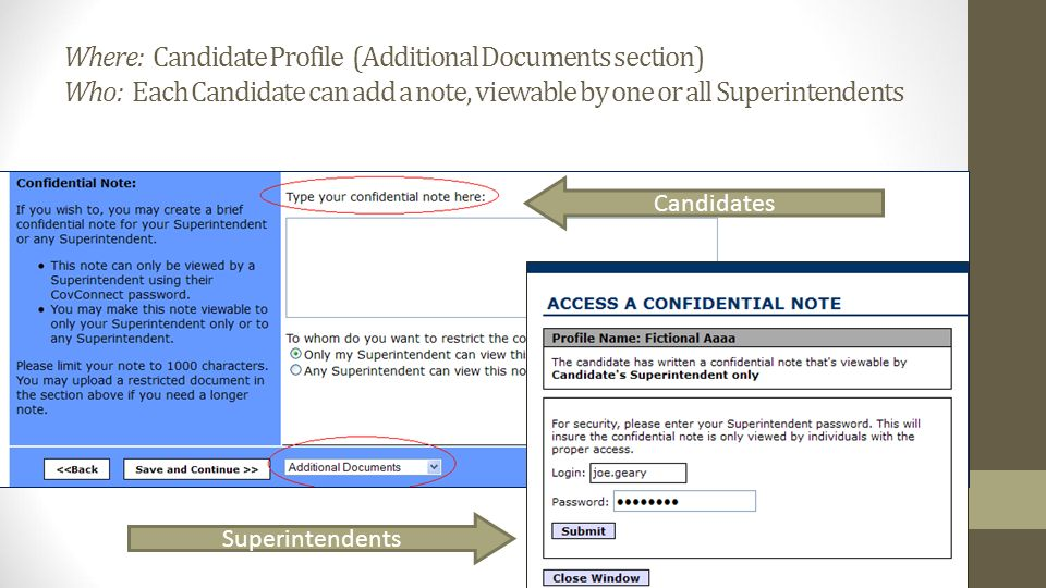 Where: Candidate Profile (Additional Documents section) Who: Each Candidate can add a note, viewable by one or all Superintendents Superintendents Candidates