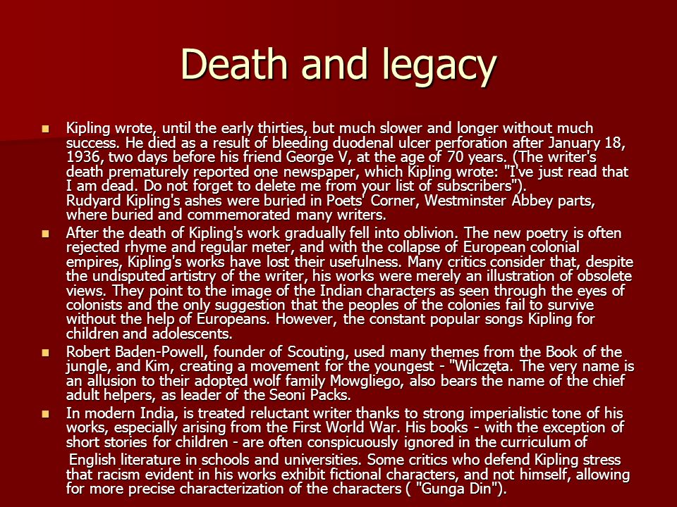 Death and legacy Kipling wrote, until the early thirties, but much slower and longer without much success.