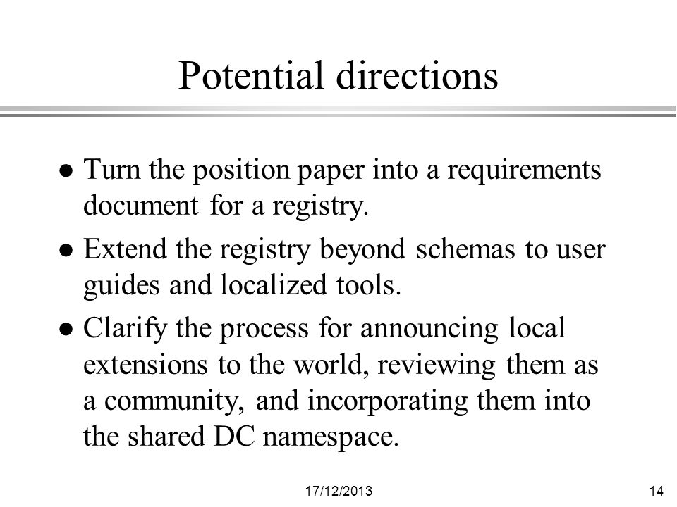 17/12/ Potential directions l Turn the position paper into a requirements document for a registry.