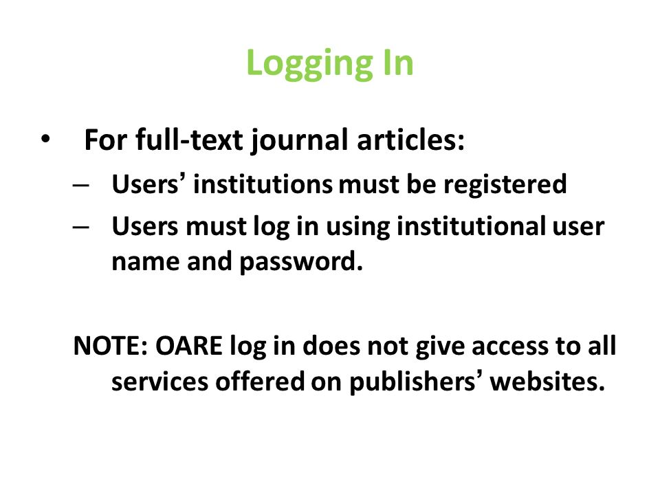 Logging In For full-text journal articles: – Users institutions must be registered – Users must log in using institutional user name and password. NOT
