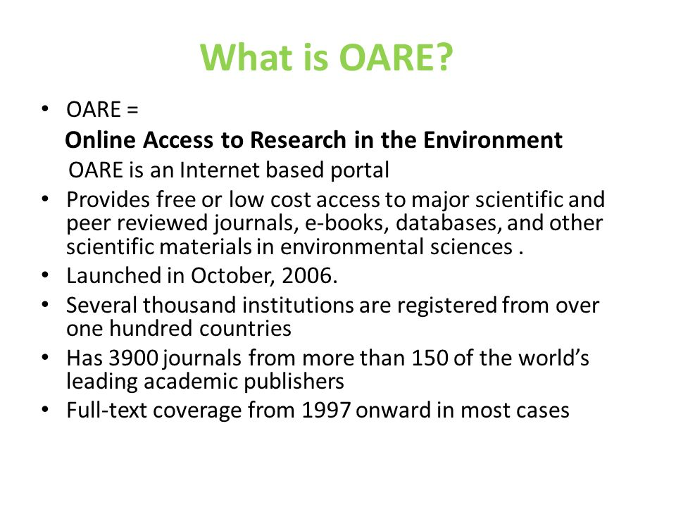 OARE Website From the initial pages menu, you can find the link to journals and databases, information about OARE plus eligibility, how to register, training material, etc.