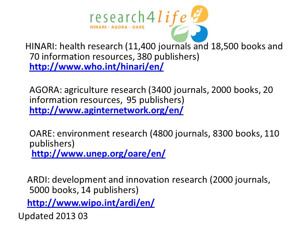 HINARI: health research (11,400 journals and 18,500 books and 70 information resources, 380 publishers) http://www.who.int/hinari/en/ http://www.who.i