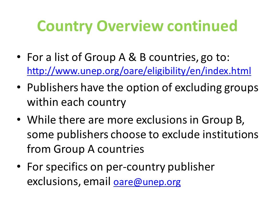 Country Overview continued For a list of Group A & B countries, go to: http://www.unep.org/oare/eligibility/en/index.html http://www.unep.org/oare/eli