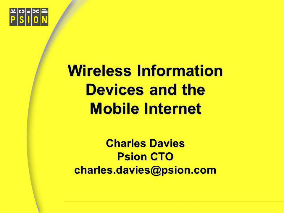 Wireless Information Devices and the Mobile Internet Charles Davies Psion CTO charles.davies@psion.com