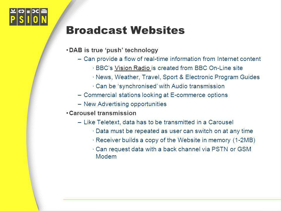 Broadcast Websites DAB is true push technology –Can provide a flow of real-time information from Internet content ·BBCs Vision Radio is created from B