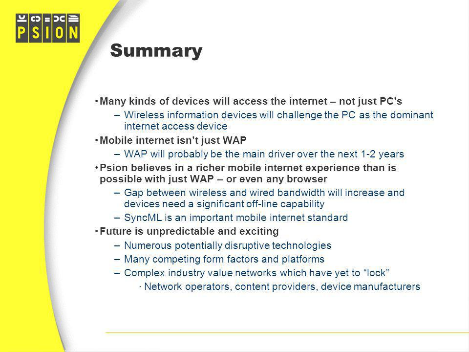 Summary Many kinds of devices will access the internet – not just PCs –Wireless information devices will challenge the PC as the dominant internet acc