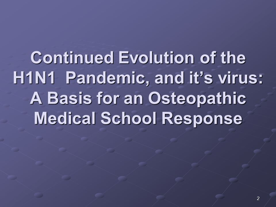 2 Continued Evolution of the H1N1 Pandemic, and its virus: A Basis for an Osteopathic Medical School Response