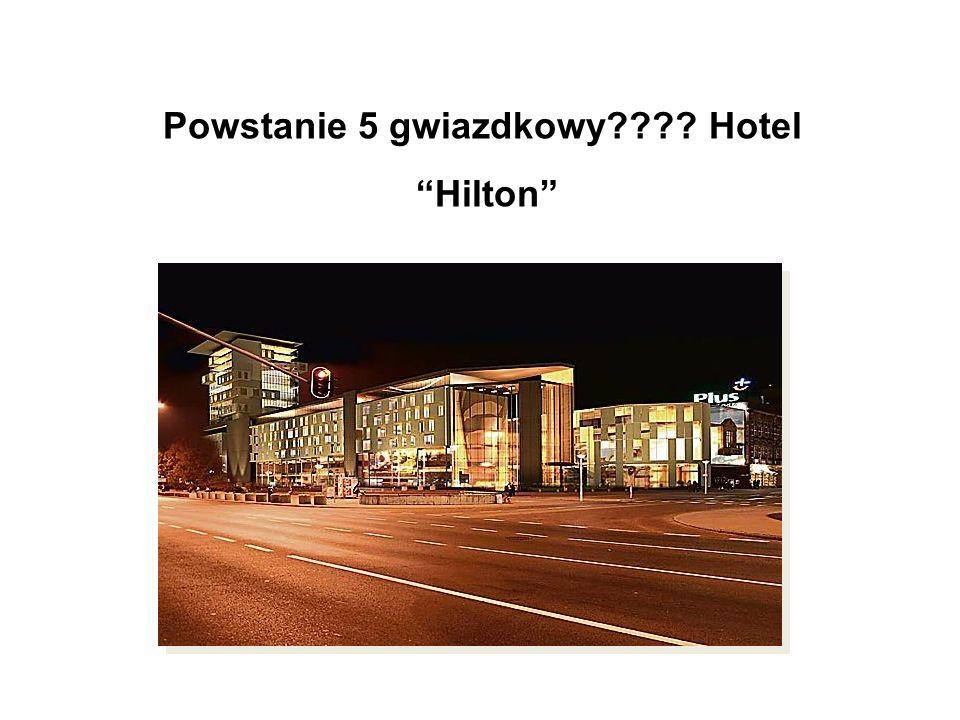 Powstanie 5 gwiazdkowy???? Hotel Hilton