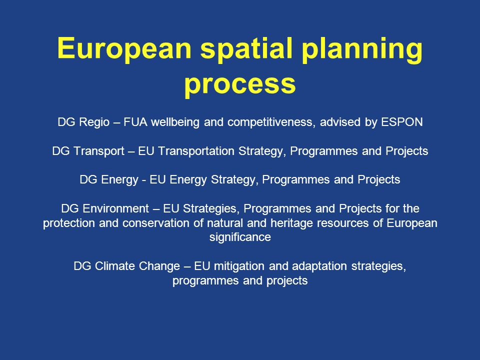 European spatial planning process DG Regio – FUA wellbeing and competitiveness, advised by ESPON DG Transport – EU Transportation Strategy, Programmes