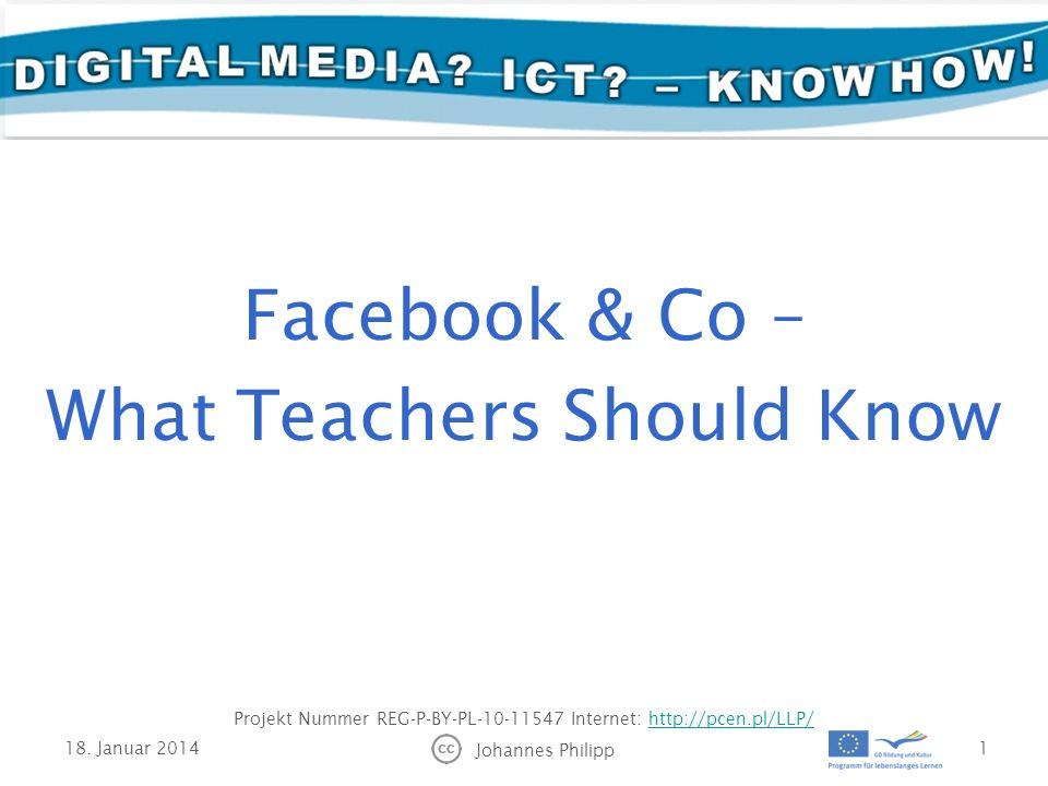 18. Januar 2014 Johannes Philipp 1 Projekt Nummer REG-P-BY-PL-10-11547 Internet: http://pcen.pl/LLP/http://pcen.pl/LLP/ Facebook & Co – What Teachers