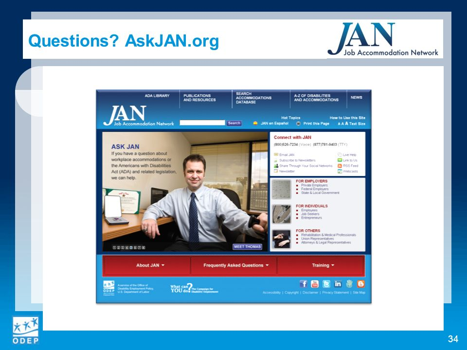Contact (800) 526-7234 (V) & (877) 781-9403 (TTY) (304) 216-8189 via text AskJAN.org & jan@askjan.orgjan@askjan.org janconsultants via Skype 35 Work that Works