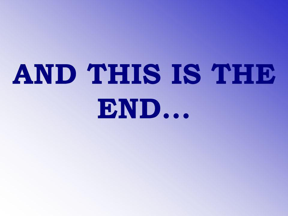AND THIS IS THE END...