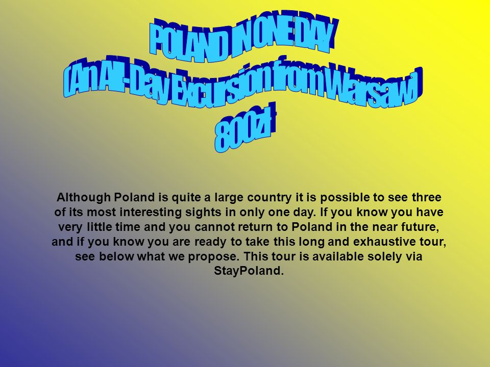 Although Poland is quite a large country it is possible to see three of its most interesting sights in only one day.