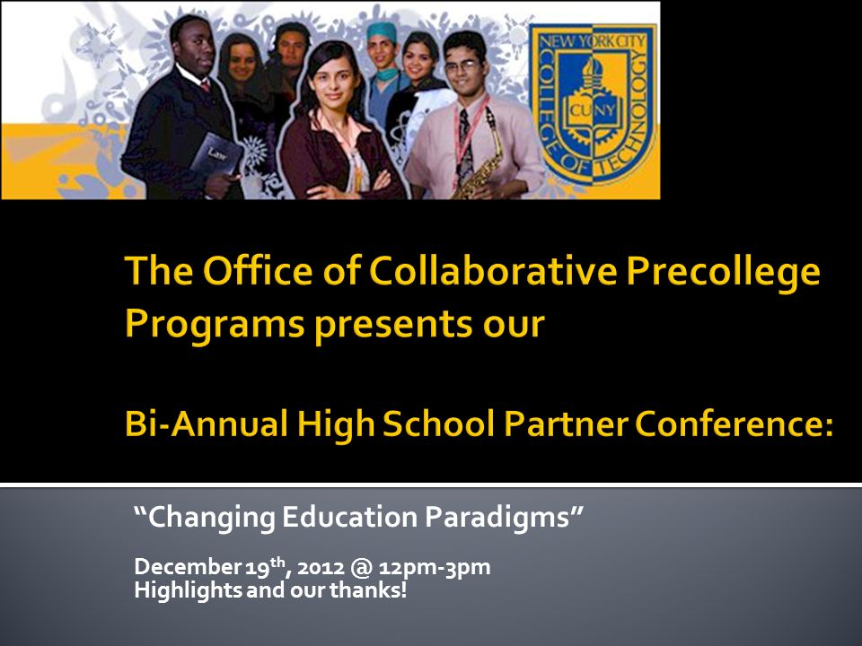 Changing Education Paradigms December 19 th, 2012 @ 12pm-3pm Highlights and our thanks!