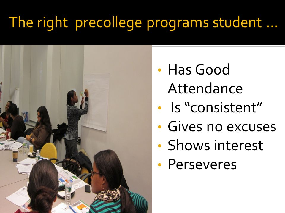 Has Good Attendance Is consistent Gives no excuses Shows interest Perseveres The right precollege programs student …