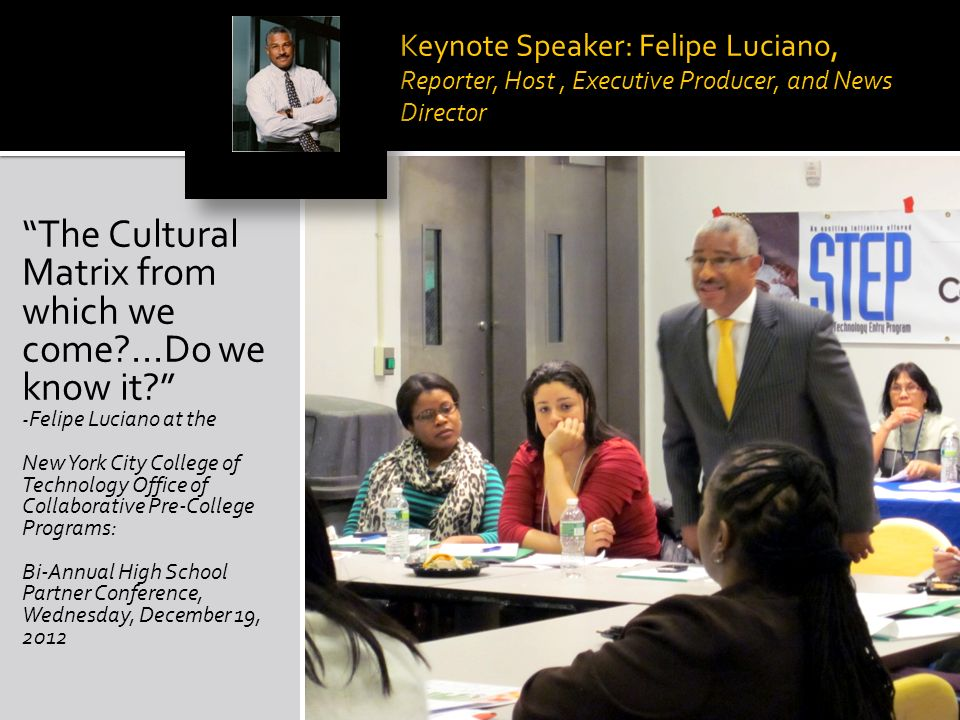 Keynote Speaker: Felipe Luciano, Reporter, Host, Executive Producer, and News Director You can not save those of whom you are afraid - Felipe Luciano at the New York City College of Technology Office of Collaborative Pre-College Programs: Bi-Annual High School Partner Conference, Wednesday, December 19, 2012