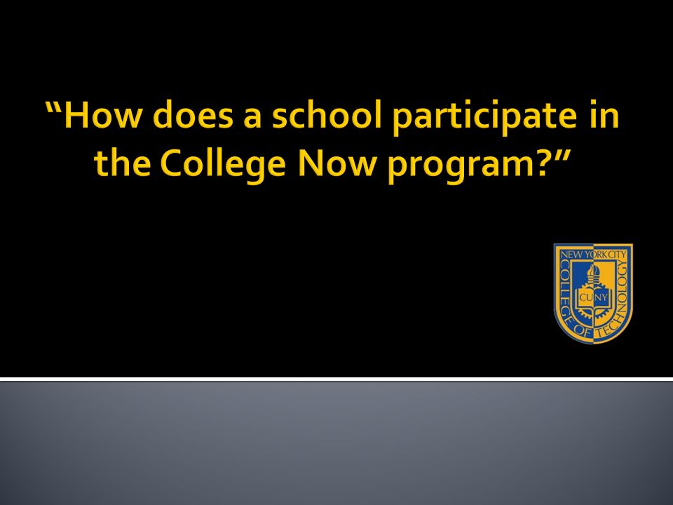All College Now partner requests are vetted through the programs Central Office staff.