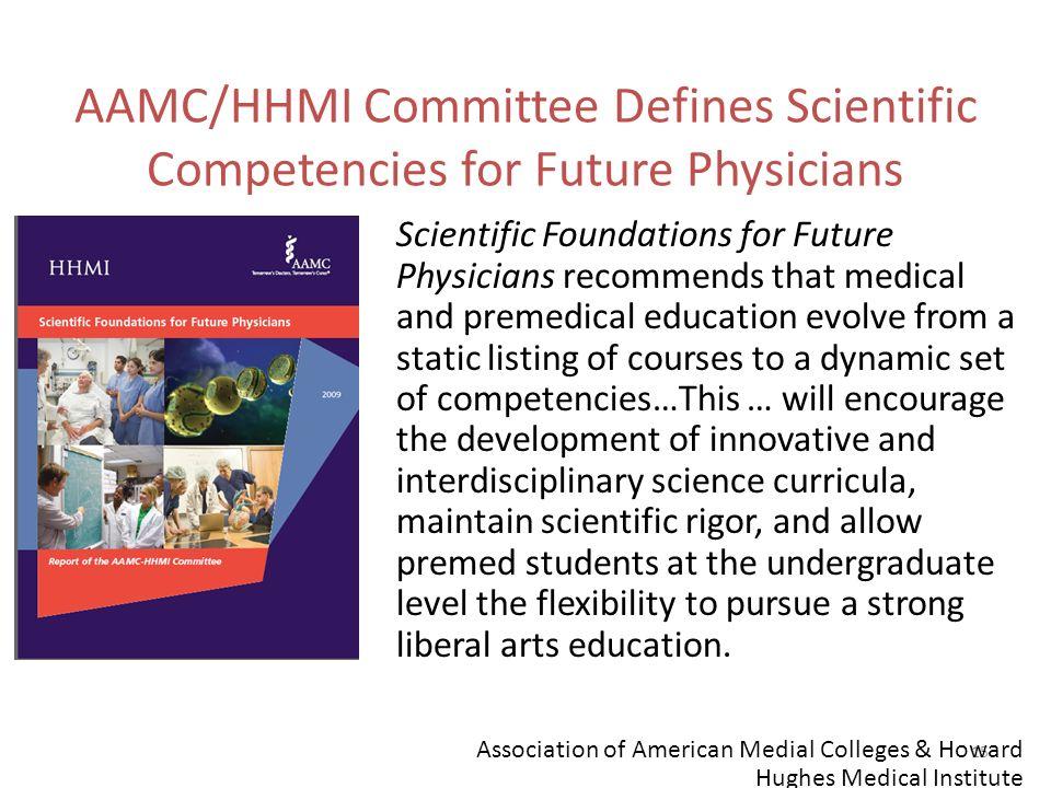 15 AAMC/HHMI Committee Defines Scientific Competencies for Future Physicians Scientific Foundations for Future Physicians recommends that medical and