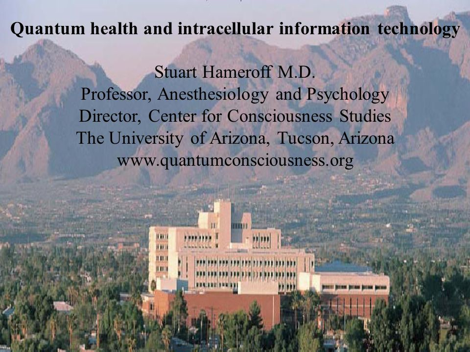 Quantum health and intracellular information technology Stuart Hameroff M.D. Professor, Anesthesiology and Psychology Director, Center for Consciousne