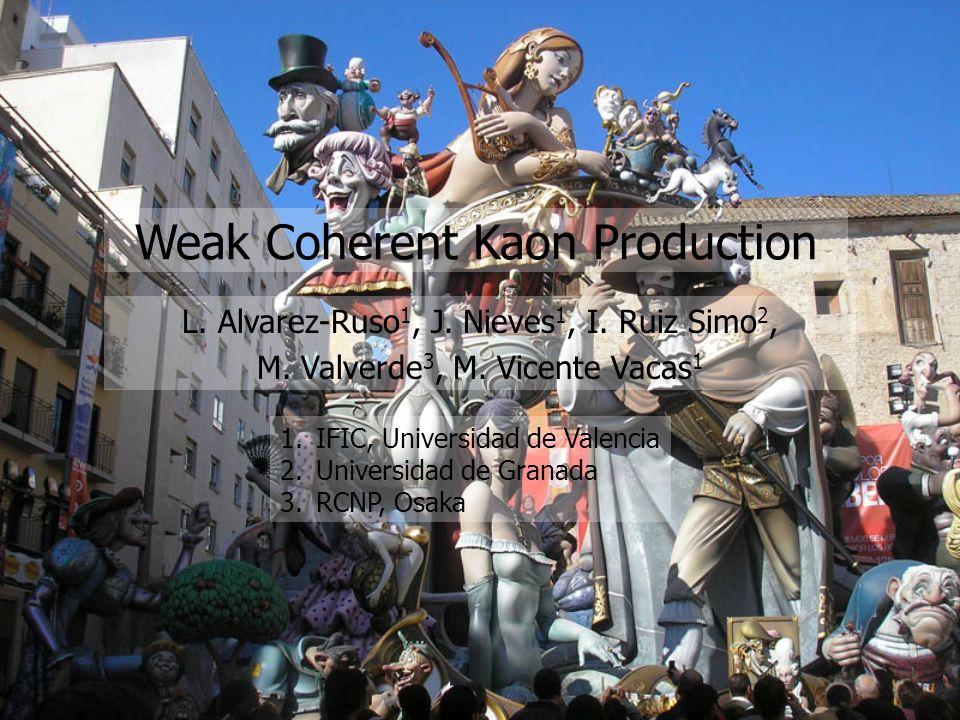 Weak Coherent Kaon Production L. Alvarez-Ruso 1, J. Nieves 1, I. Ruiz Simo 2, M. Valverde 3, M. Vicente Vacas 1 1.IFIC, Universidad de Valencia 2.Univ