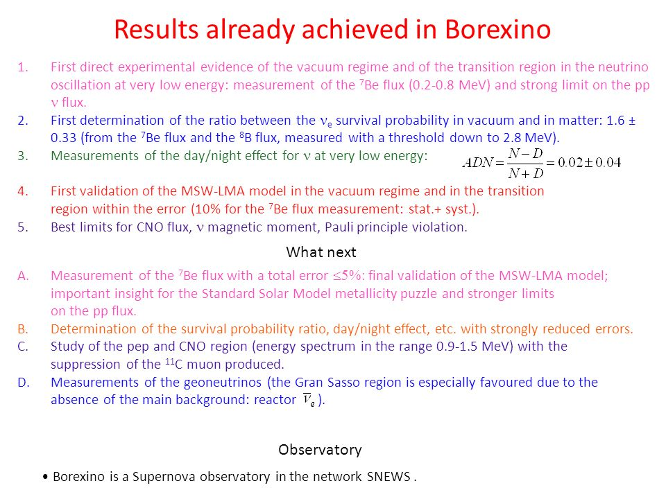 Results already achieved in Borexino 1.First direct experimental evidence of the vacuum regime and of the transition region in the neutrino oscillation at very low energy: measurement of the 7 Be flux (0.2-0.8 MeV) and strong limit on the pp flux.