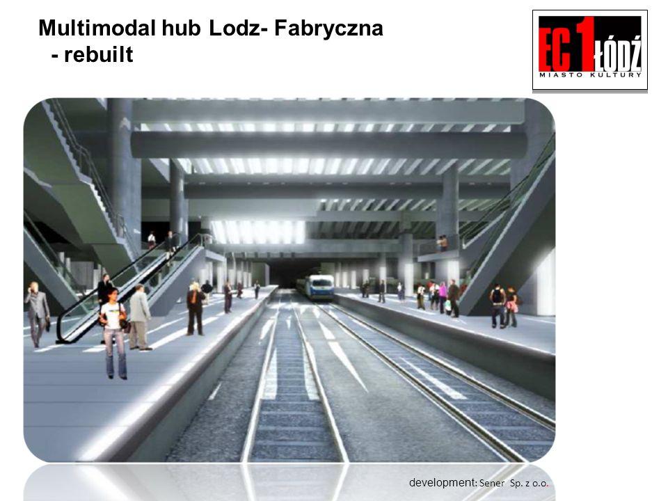 Multimodal hub Lodz- Fabryczna - rebuilt development : Sener Sp. z o.o.
