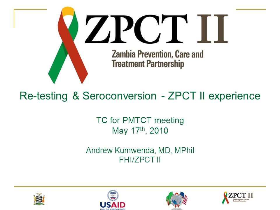 Re-testing & Seroconversion - ZPCT II experience TC for PMTCT meeting May 17 th, 2010 Andrew Kumwenda, MD, MPhil FHI/ZPCT II