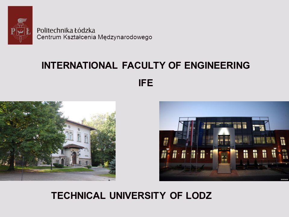 Centrum Kształcenia Mędzynarodowego INTERNATIONAL FACULTY OF ENGINEERING IFE TECHNICAL UNIVERSITY OF LODZ
