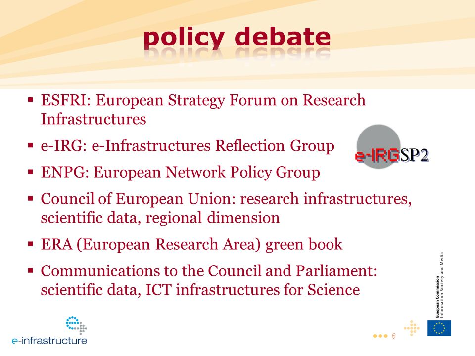 6 ESFRI: European Strategy Forum on Research Infrastructures e-IRG: e-Infrastructures Reflection Group ENPG: European Network Policy Group Council of