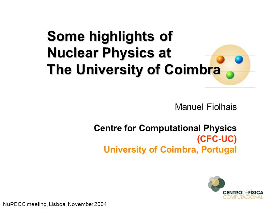 Manuel Fiolhais Centre for Computational Physics (CFC-UC) University of Coimbra, Portugal Some highlights of Nuclear Physics at The University of Coim
