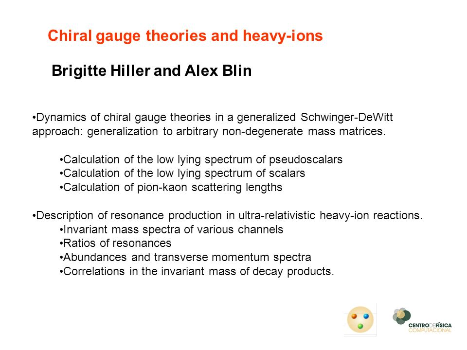 Chiral gauge theories and heavy-ions Brigitte Hiller and Alex Blin Dynamics of chiral gauge theories in a generalized Schwinger-DeWitt approach: gener