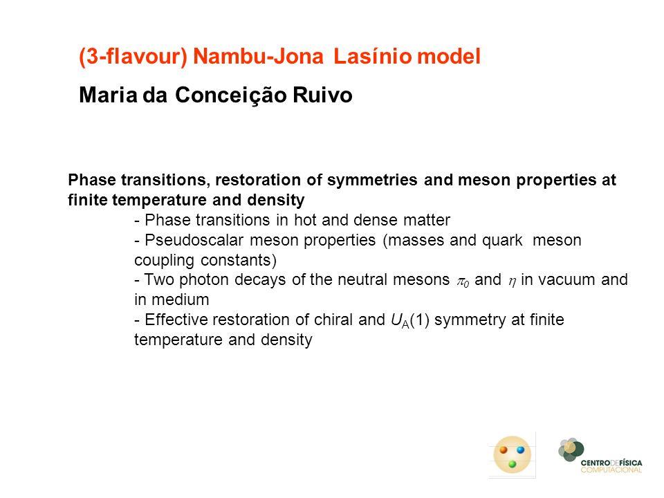 (3-flavour) Nambu-Jona Lasínio model Maria da Conceição Ruivo Phase transitions, restoration of symmetries and meson properties at finite temperature
