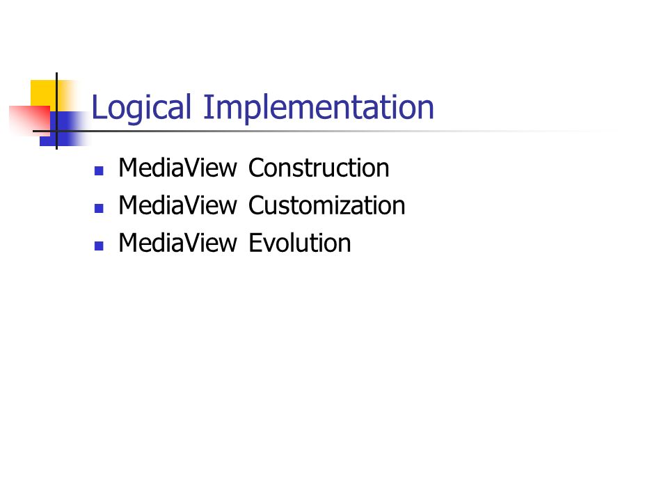 Logical Implementation MediaView Construction MediaView Customization MediaView Evolution
