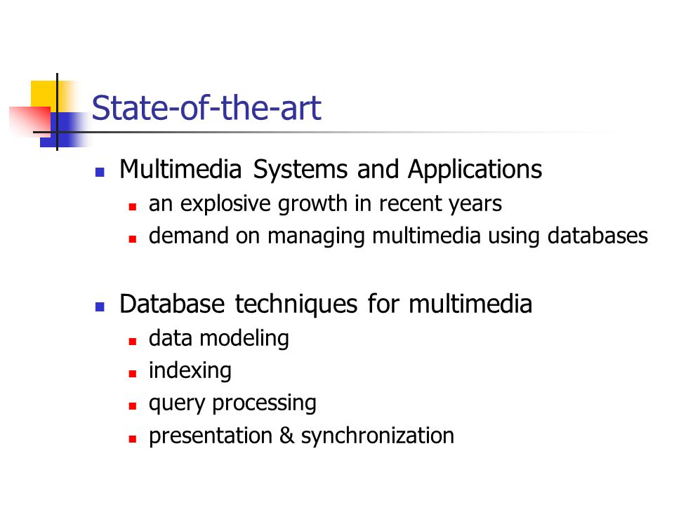 State-of-the-art Multimedia Systems and Applications an explosive growth in recent years demand on managing multimedia using databases Database techni