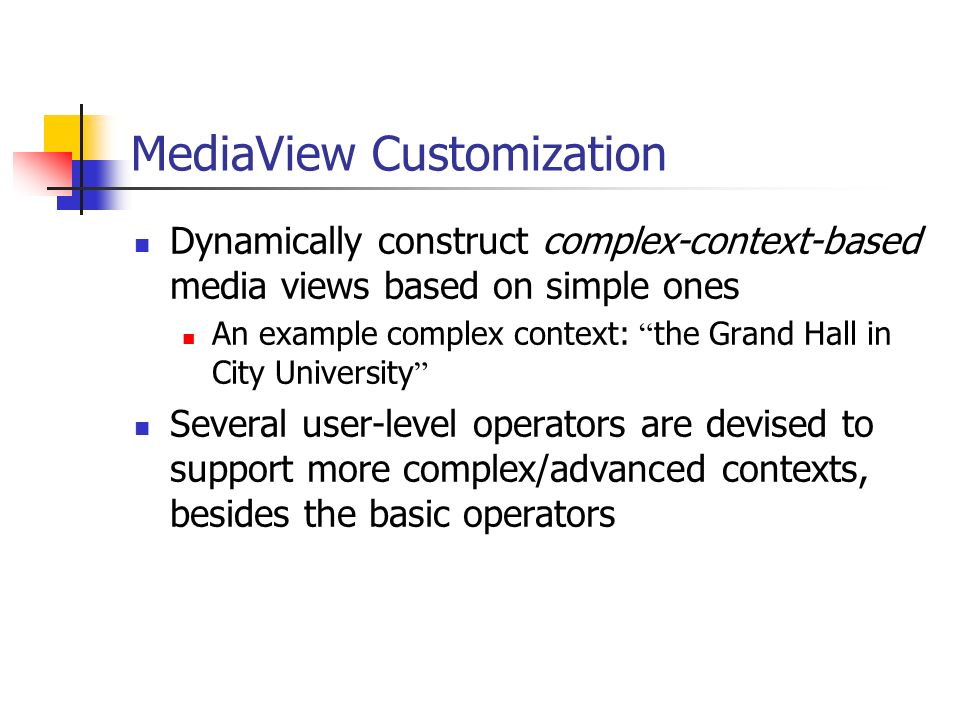 MediaView Customization Dynamically construct complex-context-based media views based on simple ones An example complex context: the Grand Hall in Cit