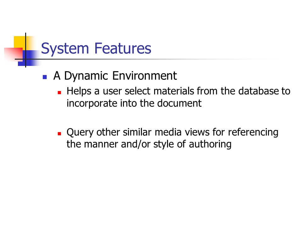 System Features A Dynamic Environment Helps a user select materials from the database to incorporate into the document Query other similar media views