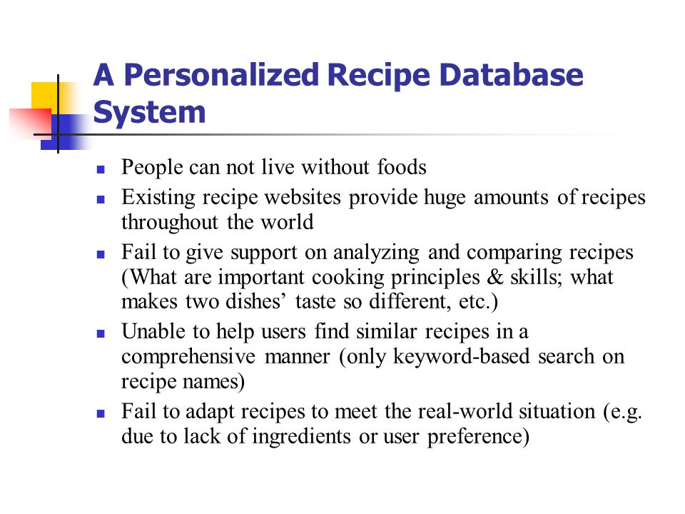 A Personalized Recipe Database System People can not live without foods Existing recipe websites provide huge amounts of recipes throughout the world